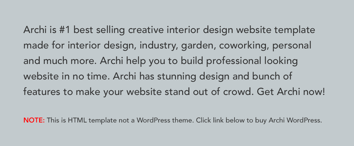 Archi is #1 best selling creative interior design website template made for interior design, industry, garden, coworking, personal and much more. Archi help you to build professional looking website in no time. Archi has stunning design and bunch of features to make your website stand out of crowd. Get Archi now!